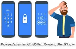 Remove Screen lock Pin Pattern Password rom30t